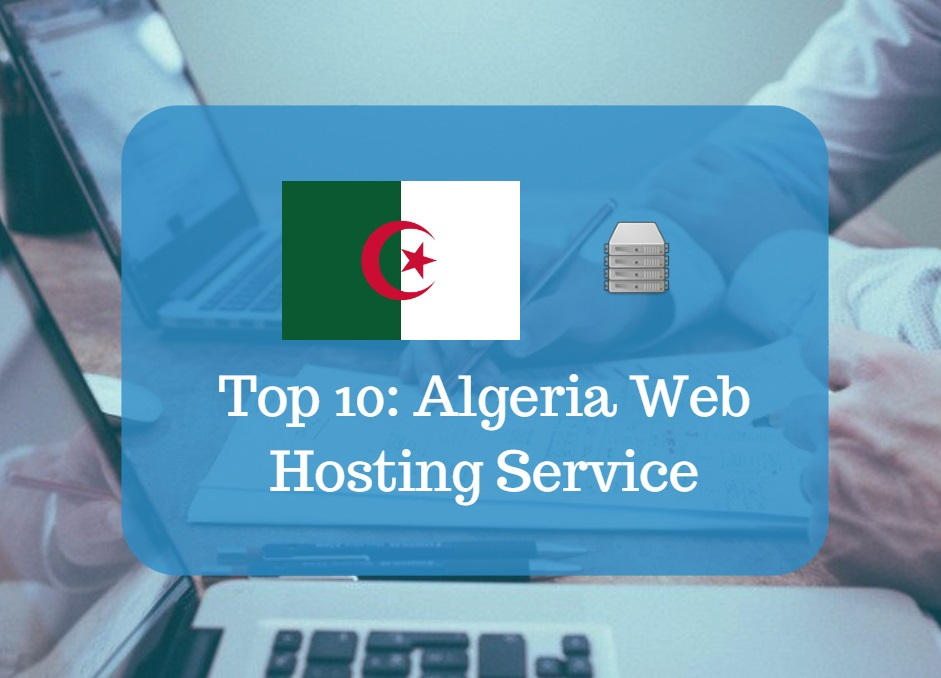 Top 10 Algeria Web Hosting Reviews 2019 – Best Hosting in