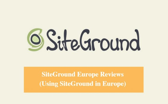 SiteGround Europe Hosting Review & Using SiteGround in Europe