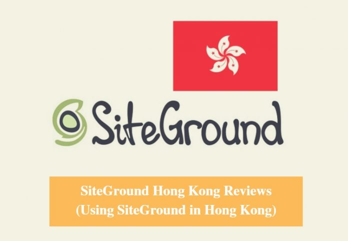 SiteGround Hong Kong Hosting Review & Using SiteGround in Hong Kong