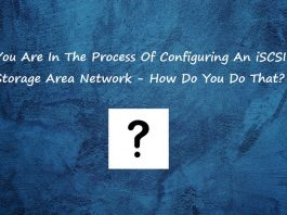 You Are In The Process Of Configuring An iSCSI Storage Area Network